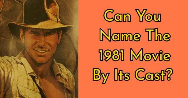 Can You Name The 1981 Movie By Its Cast?