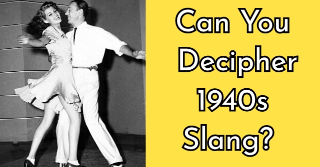 Can You Decipher 1940s Slang?