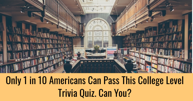 Only 1 in 10 Americans Can Pass This College Level Trivia Quiz. Can You?