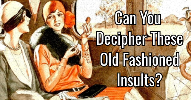 Can You Decipher These Old Fashioned Insults?
