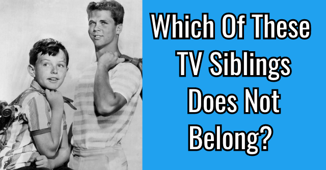 Which Of These TV Siblings Does Not Belong?