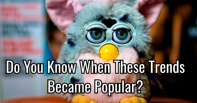 Do You Know When These Trends Became Popular?
