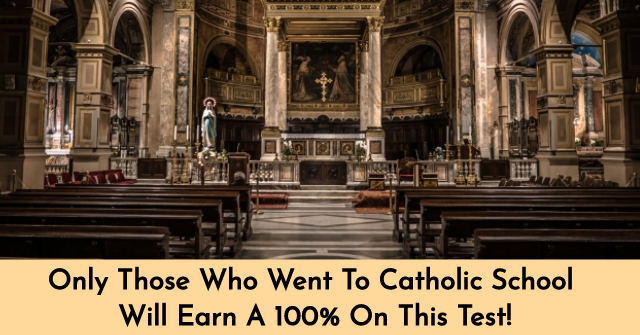 Only Those Who Went To Catholic School Will Earn A 100% On This Test!