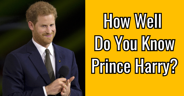 How Well Do You Know Prince Harry?