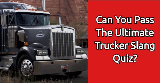 Can You Pass The Ultimate Trucker Slang Quiz?