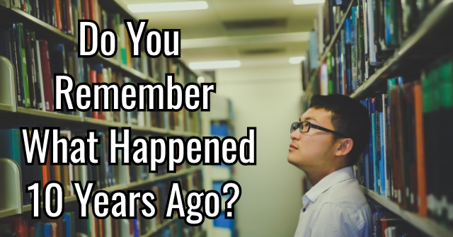 Do You Remember What Happened 10 Years Ago?