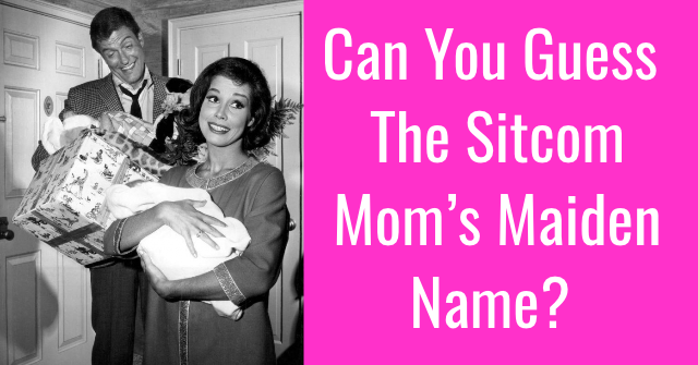 Can You Guess The Sitcom Mom's Maiden Name?