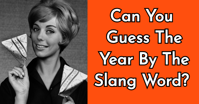 Can You Guess The Year By The Slang Word?