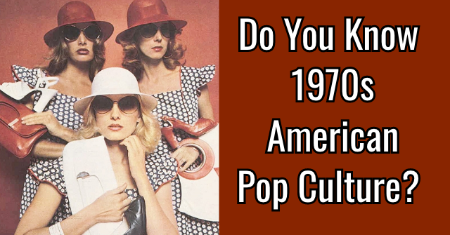 Do You Know 1970s American Pop Culture?