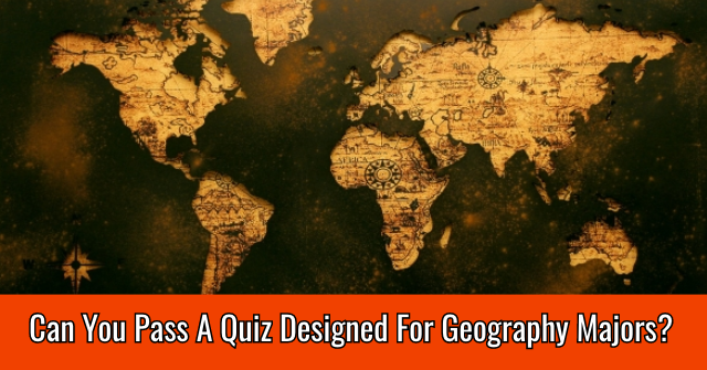 Can You Pass A Quiz Designed For Geography Majors?