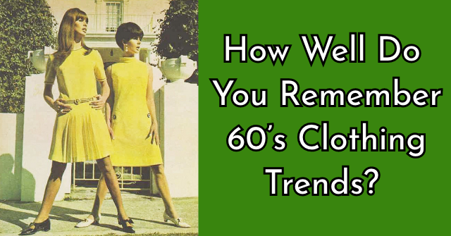 How Well Do You Remember 60's Clothing Trends?