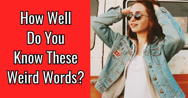 How Well Do You Know These Weird Words?