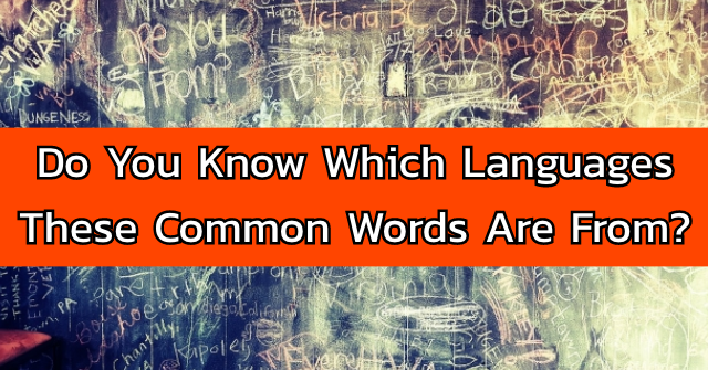 Do You Know Which Languages These Common Words Are From?
