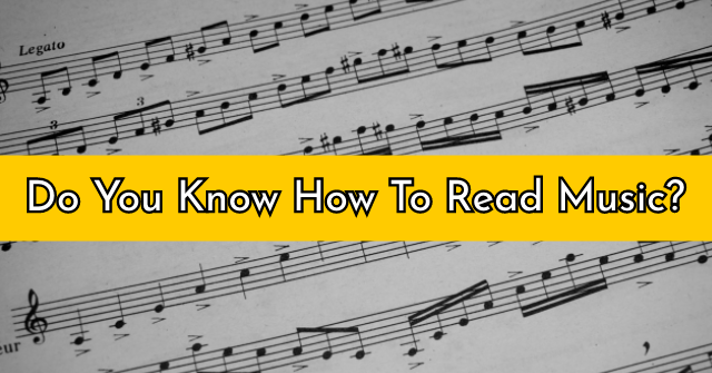 Do You Know How To Read Music?