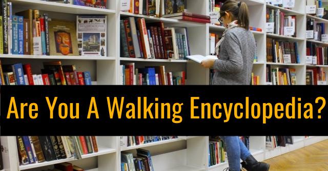 Are You A Walking Encyclopedia?