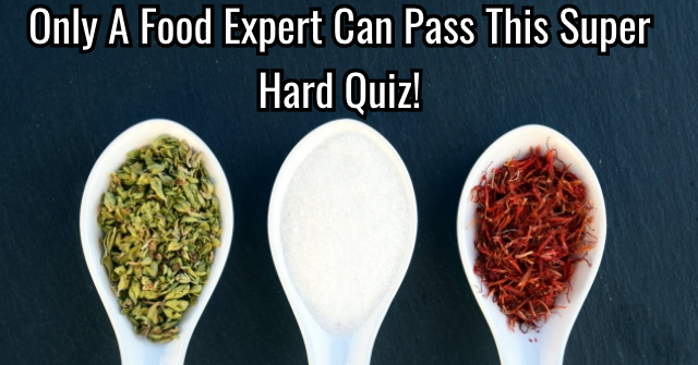 Only A Food Expert Can Pass This Super Hard Quiz!