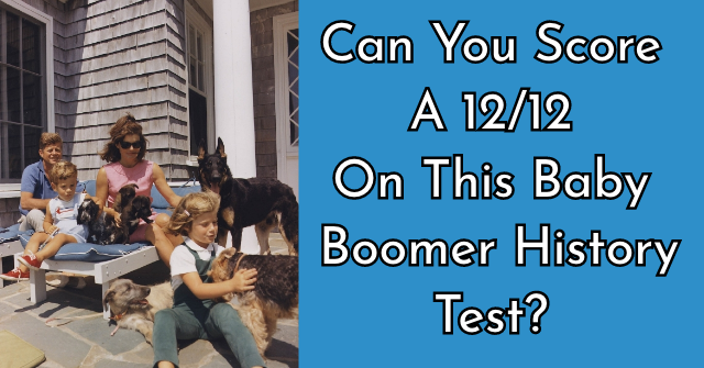 Can You Score A 12/12 On This Baby Boomer History Test?