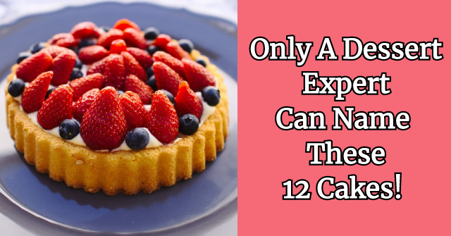 Only A Dessert Expert Can Name These 12 Cakes! | QuizPug