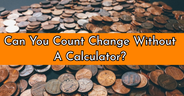 Can You Count Change Without A Calculator?