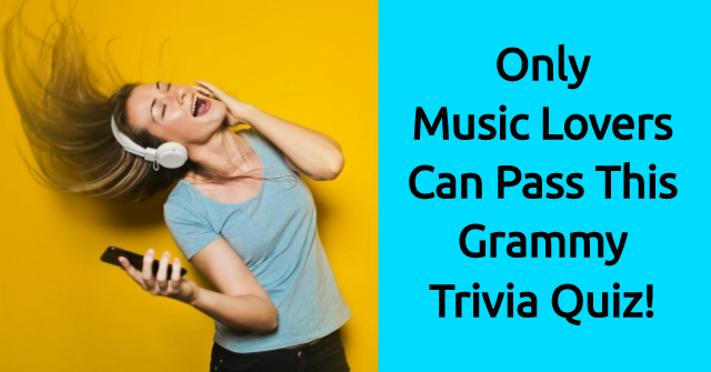 Only Music Lovers Can Pass This Grammy Trivia Quiz!