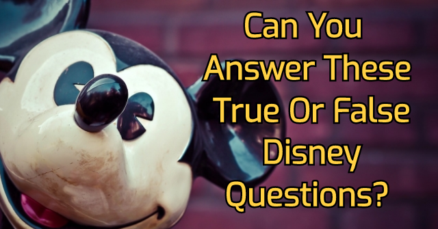 Can You Answer These True Or False Disney Questions?