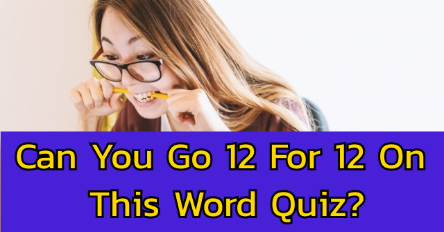 Can You Go 12 For 12 On This Word Quiz?