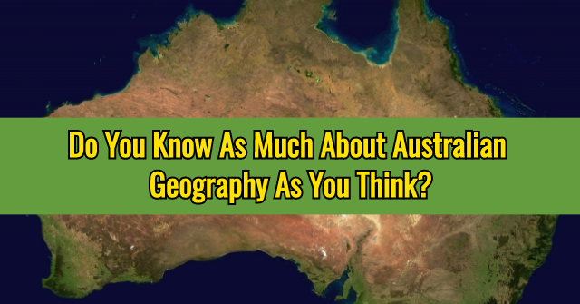 Do You Know As Much About Australian Geography As You Think?