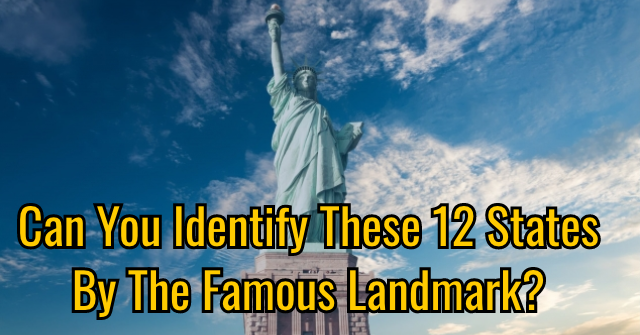 Can You Identify These 12 States By The Famous Landmark?