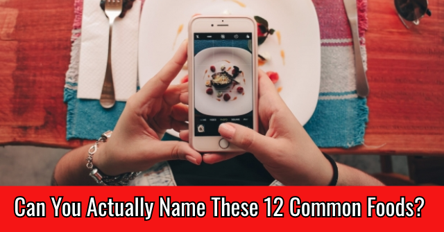 Can You Actually Name These 12 Common Foods?