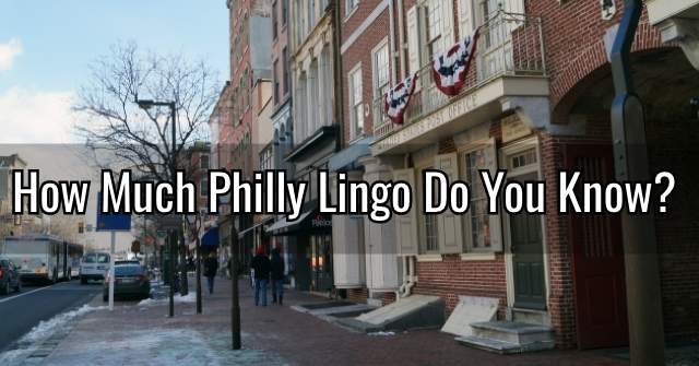 How Much Philly Lingo Do You Know?