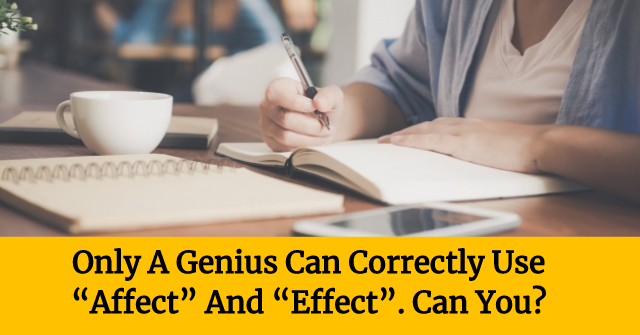 "Only A Genius Can Correctly Use ""Affect"" And ""Effect"". Can You?"