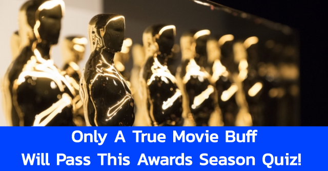 Only A True Movie Buff Will Pass This Awards Season Quiz! Are You Ready?