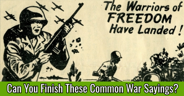 Can You Finish These Common War Related Sayings?