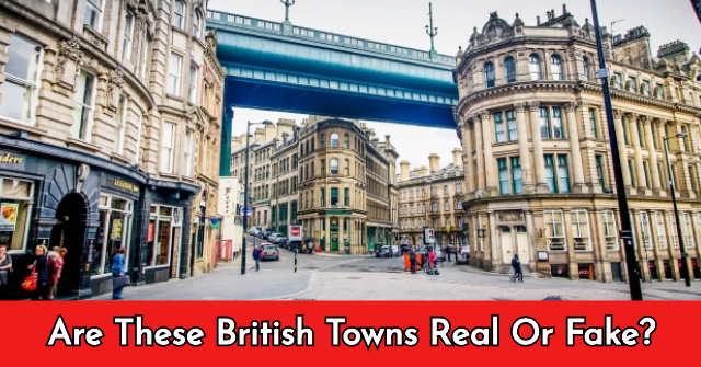 Are These British Towns Real Or Fake?