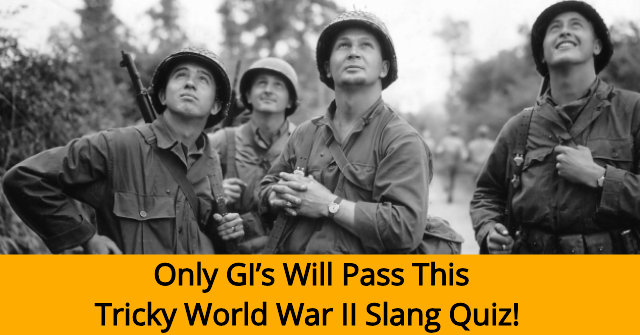 Only GI's Will Pass This Tricky World War II Slang Quiz!