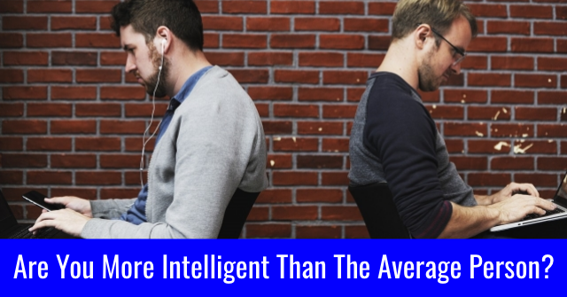 Are You More Intelligent Than The Average Person?