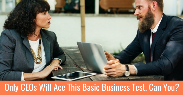 Only CEOs Will Ace This Basic Business Test. Can You?