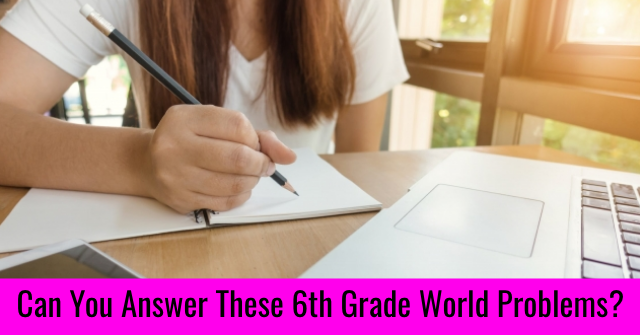 Can You Answer These 6th Grade World Problems?