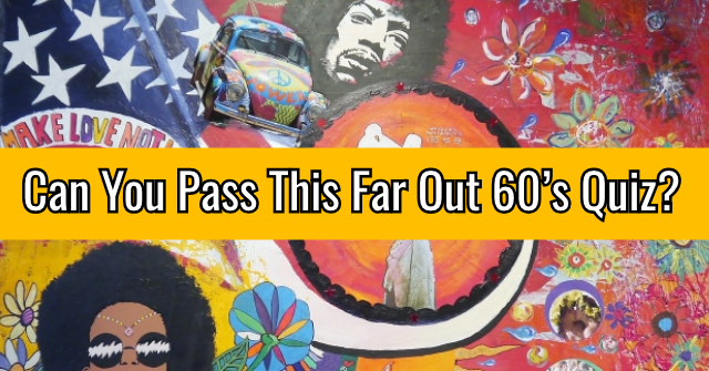 Can You Pass This Far Out 60's Quiz?