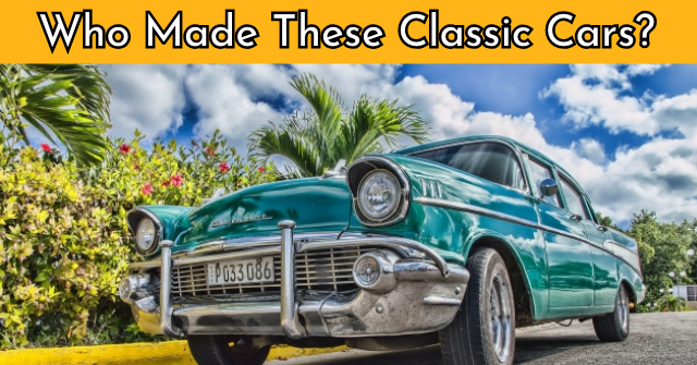 Who Made These Classic Cars?