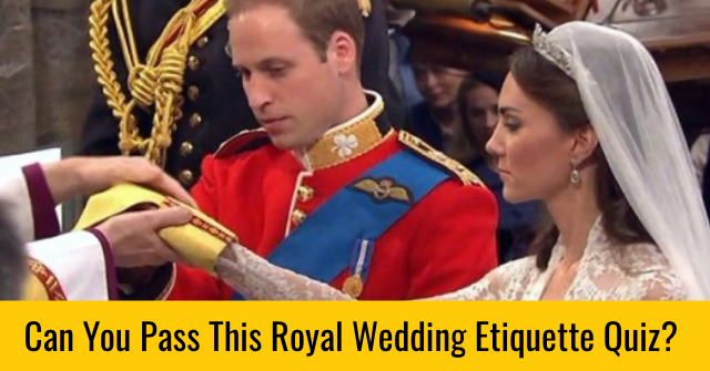 Can You Pass This Royal Wedding Etiquette Quiz?