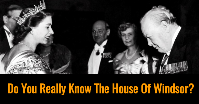 Do You Really Know The House Of Windsor?
