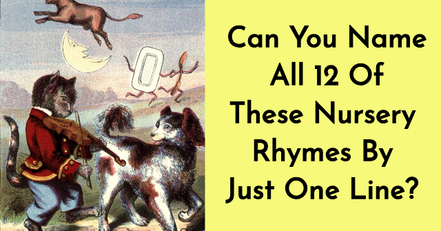 Can You Name All 12 Of These Nursery Rhymes By Just One Line?
