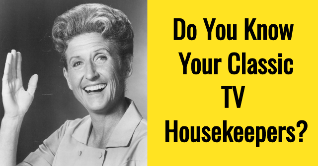 Do You Know Your Classic TV Housekeepers?