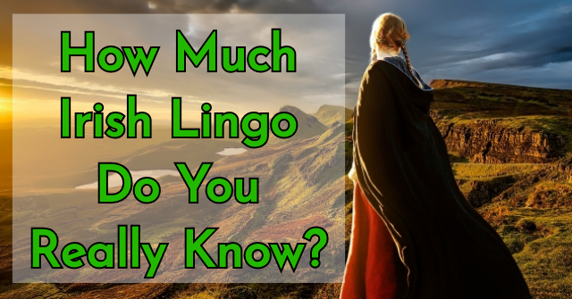 How Much Irish Lingo Do You Really Know?