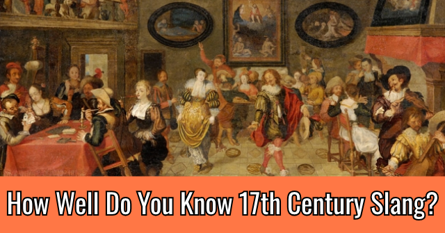 How Well Do You Know 17th Century Slang?