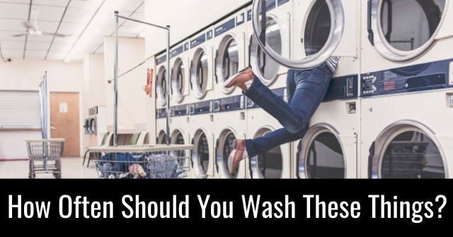 How Often Should You Wash These Things?