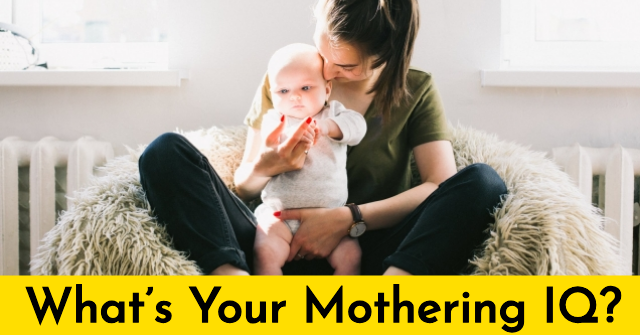 What's Your Mothering IQ?