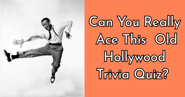 Can You Really Ace This Old Hollywood Trivia Quiz?