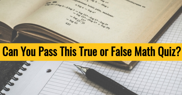 Can You Pass This True or False Math Quiz?